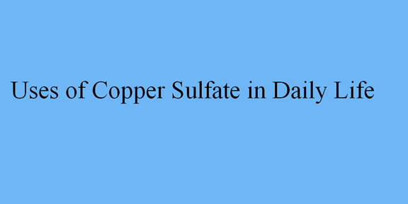 Uses of Copper Sulfate in Daily Life