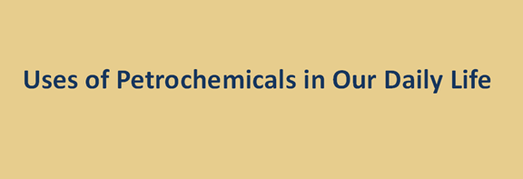 18 Uses of Petrochemicals in Our Daily Life