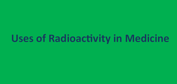 Uses of Radioactivity in Medicine