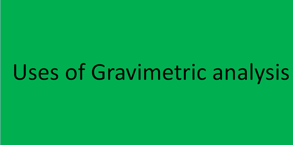 Uses of Gravimetric analysis