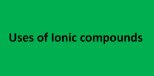 Uses of Ionic compounds