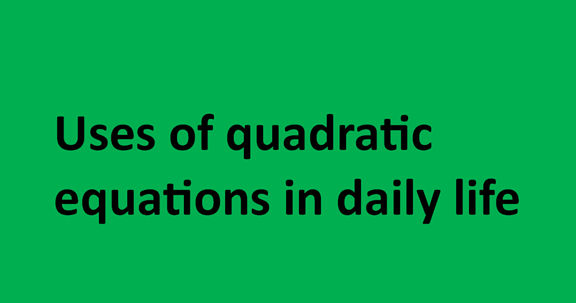 Uses of quadratic equations in daily life