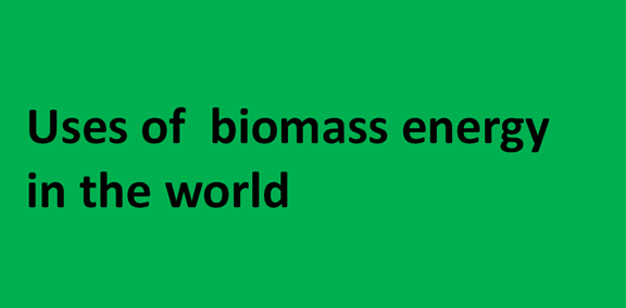 Uses of biomass energy in the world