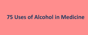 75 Uses of Alcohol in Medicine