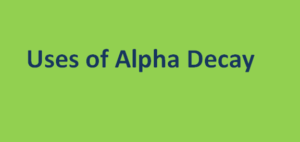 Uses of Alpha Decay